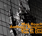Max Roach & Anthony Braxton: Max Roach & Anthony Braxton: One In Two, Two In One