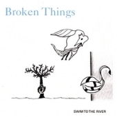 Broken Things: Swim To The River