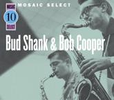 Bud Shank & Bob Cooper: Mosaic Select 10: Bud Shank & Bob Cooper