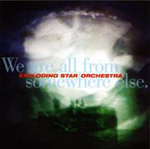 Album We Are All From Somewhere Else by Exploding Star Orchestra