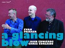 Evan Parker / John Edwards / Chris Corsano: A Glancing Blow