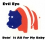 Evil Eye: Doin' It All For My Baby