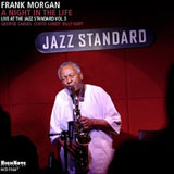 Frank Morgan: A Night in the Life: Live at the Jazz Standard, Vol. 3