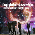 Fay Victor Ensemble: Cartwheels Through the Cosmos