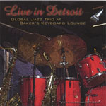 "Read ""Live in Detroit: Global Jazz Trio at Baker"" reviewed by C. Michael Bailey"