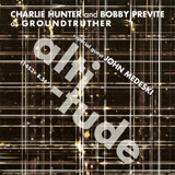 Charlie Hunter and Bobby Previte as Groundtruther: Altitude