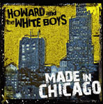 Howard and the White Boys: Made in Chicago
