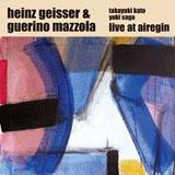 Heinz Geisser & Guerino Mazzola: Live at Airegin