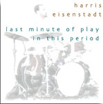 Harris Eisenstadt: Last Minute Of Play In This Period