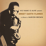 Album Sweet Earth Flower: A Tribute To Marion Brown by His Name Is Alive