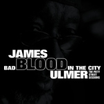 Album Bad Blood In The City: The Piety Street Sessions by James Blood Ulmer