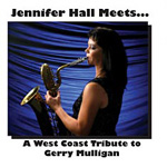 "Read ""Jennifer Hall Meets... A West Coast Tribute to Gerry Mulligan"" reviewed by Jack Bowers"