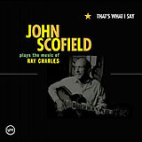 Album That's What I Say: John Scofield Plays The Music Of Ray Charles by John Scofield