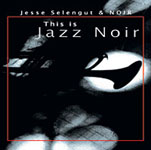 Album This is Jazz Noir by Jesse Selengut