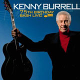 Kenny Burrell: 75th Birthday Bash Live!