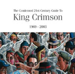 King Crimson: The Condensed 21st Century Guide to King Crimson 1969-2003
