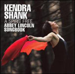 A Spirit Free: Abbey Lincoln Songbook by Kendra Shank