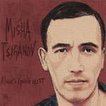 Misha Tsiganov: Always Going West