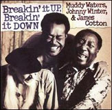 Muddy Waters / Johnny Winter / James Cotton: Breakin' It Up, Breakin' It Down