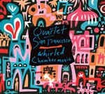 Quartet San Francisco: Whirled Chamber Music