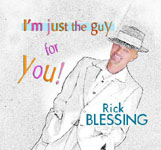 Rick Blessing: I'm Just The Guy For You!