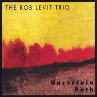 Rob Levit Trio: Uncertain Path
