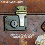 Steve Swallow: Always Pack Your Uniform On Top