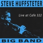 Steve Huffsteter Big Band: Live at Cafe 322