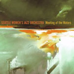 Seattle Women's Jazz Orchestra: Meeting of the Waters