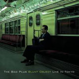The Bad Plus: Blunt Object: Live in Tokyo