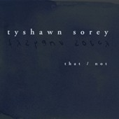 Tyshawn Sorey: Tyshawn Sorey: That/Not
