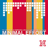 University of Nebraska-Lincoln Jazz Ensemble 1: Minimal Effort
