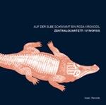 Album Auf Der Elbe Schwimmt Ein Rosa Krokodil by Zentralquartett