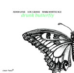 Adam Lane / Lou Grassi / Mark Whitecage: Drunk Butterfly