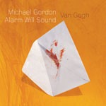 Alarm Will Sound / Michael Gordon: Van Gogh