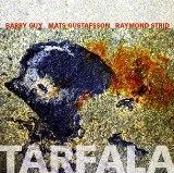 Barry Guy/Mats Gustafsson/Raymond Strid: Tarfala