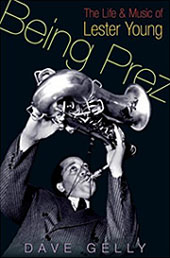 "Read ""Being Prez: The Life & Music of Lester Young"""