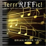 Brian Piper Trio: TerrrRIFFic!
