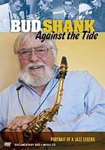 """Read """"Bud Shank: Against the Tide - Portrait of a Jazz Legend"""" reviewed by Jack Bowers"""