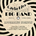 Carla Bley Big Band: Carla Bley Big Band:  Appearing Nightly