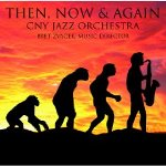 Central New York Jazz Orchestra (CNY): Then, Now & Again
