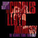 Charles Lloyd: Dream Weaver - The Charles Lloyd Anthology - The Atlantic Years 1966-1969