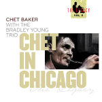 Chet Baker: Chet Baker with the Bradley Young Trio: Chet in Chicago