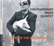 Album Pig Inside the Gentleman by Contemporary Noise Quintet