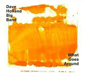Dave Holland Big Band: What Goes Around