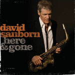 David Sanborn: Here & Gone