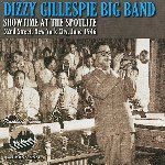 Dizzy Gillespie Big Band: Showtime at the Spotlite