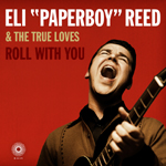 "Eli ""Paperboy"" Reed and the True Loves: Eli ""Paperboy"" Reed & The True Loves: Roll With You"