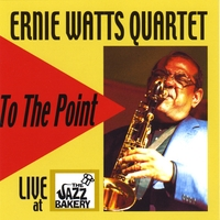 Ernie Watts: Ernie Watts: To the Point - Live at the Jazz Bakery