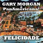 Gary Morgan & PanAmericana!: Felicidade